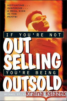 If You're Not Out Selling, You're Being Outsold Michael S Michael St Lawrence Steve Johnson 9780471191193