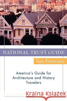 National Trust Guide/San Francisco: America's Guide for Architecture and History Travelers Peter B. Wiley Peter Booth Wiley 9780471191209