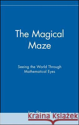 The Magical Maze: Seeing the World Through Mathematical Eyes Ian Stewart Stewart 9780471192978