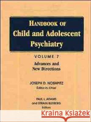 Handbook of Child and Adolescent Psychiatry, Advances and New Directions Joseph D. Noshpitz Paul L. Adams Efrain Bleiberg 9780471193326