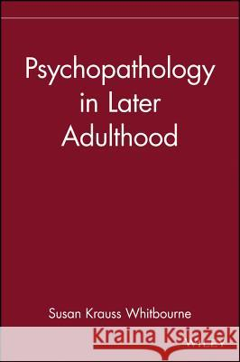 Psychopathology in Later Adulthood Susan Krauss Whitbourne Whitbourne                               Susan Krauss Whitbourne 9780471193593