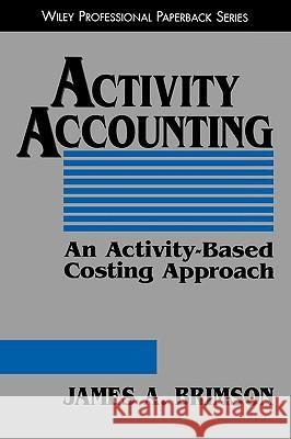 Activity Accounting: An Activity-Based Costing Approach James A. Brimson 9780471196280