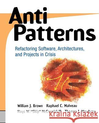 Antipatterns: Refactoring Software, Architectures, and Projects in Crisis William H. Brown Raphael C. Malveau Hays W.