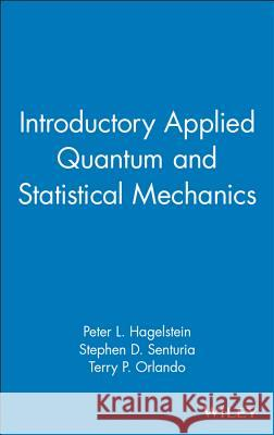 Introductory Applied Quantum and Statistical Mechanics Peter L. Hagelstein Stephen D. Senturia Terry P. Orlando 9780471202769