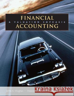 Financial Accounting: A Valuation Emphasis John S. Hughes Frances L. Ayres Robert E. Hoskin 9780471203599