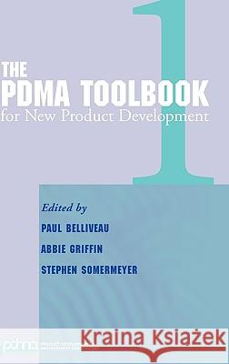 The Pdma Toolbook 1 for New Product Development Paul Belliveau Abbie Griffin Steve Somermeyer 9780471206118