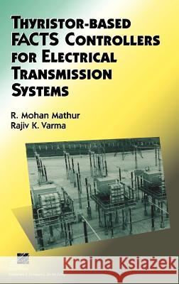 Thyristor-Based Facts Controllers for Electrical Transmission Systems R. Mohan Mathur Rajiv K. Varma Rajiv K. Varma 9780471206439