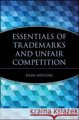Essentials of Trademarks and Unfair Competition Dana Shilling 9780471209416