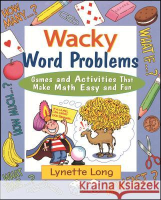 Wacky Word Problems: Games and Activities That Make Math Easy and Fun Lynette Long 9780471210610