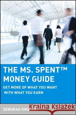 The Ms. Spent Money Guide: Get More of What You Want with What You Earn Deborah Knuckey 9780471215448