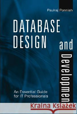 Database Design and Development : An Essential Guide for IT Professionals Paulraj Ponniah 9780471218777