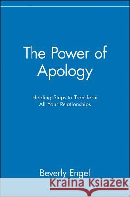 The Power of Apology: Healing Steps to Transform All Your Relationships Beverly Engel 9780471218920 John Wiley & Sons
