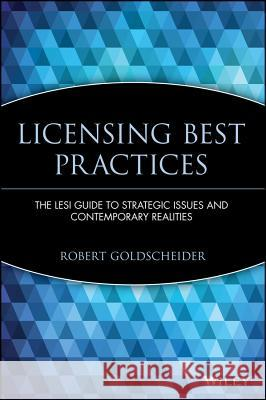 Licensing Best Practices : The LESI Guide to Strategic Issues and Contemporary Realities Robert Goldscheider Robert Goldscheider 9780471219521
