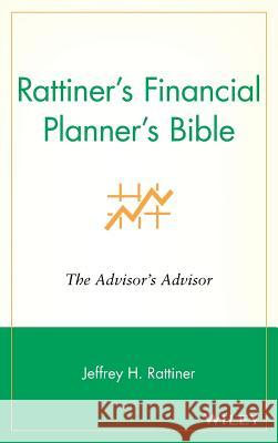 Rattiner's Financial Planner's Bible: The Advisor's Advisor Jeffrey H. Rattiner 9780471220343