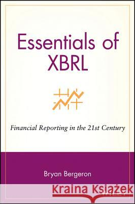 Essentials of XBRL: Financial Reporting in the 21st Century Bryan P. Bergeron 9780471220770