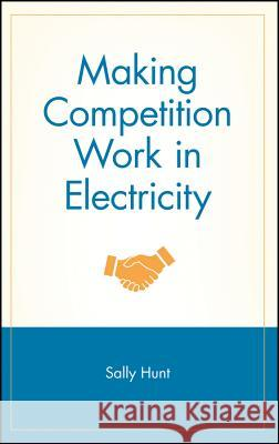 Making Competition Work in Electricity Sally Hunt Alfred E. Kahn 9780471220985