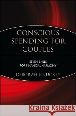 Conscious Spending for Couples: Seven Skills for Financial Harmony Deborah Knuckey 9780471221401