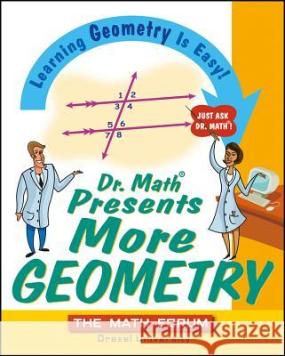 Dr. Math Presents More Geometry: Learning Geometry Is Easy! Just Ask Dr. Math Math Forum                               Jessica Wolk-Stanley 9780471225539