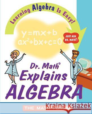 Dr. Math Explains Algebra : Learning Algebra Is Easy! Just Ask Dr. Math! Math Forum                               Jessica Wolk-Stanley 9780471225553