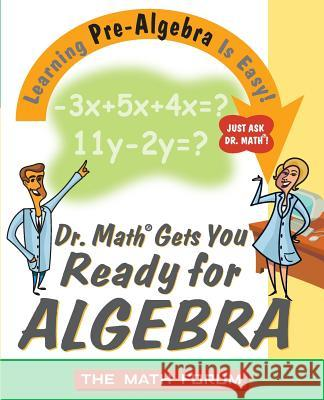 Dr. Math Gets You Ready for Algebra: Learning Pre-Algebra Is Easy! Math Forum                               Jessica Wolk-Stanley 9780471225560