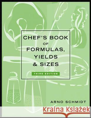 Chef's Book of Formulas, Yields, and Sizes Arno Schmidt 9780471227168