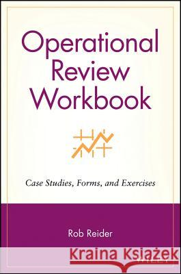 Operational Review Workbook: Case Studies, Forms, and Exercises Rob Reider 9780471228110