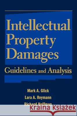Intellectual Property Damages : Guidelines and Analysis Mark A. Glick Lara A. Reymann Richard Hoffman 9780471237198