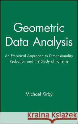 Geometric Data Analysis: An Empirical Approach to Dimensionality Reduction and the Study of Patterns Kirby                                    Michael Kirby 9780471239291