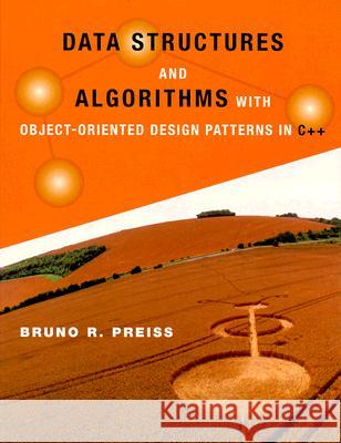 Data Structures and Algorithms with Object-Oriented Design Patterns in C++ Bruno R. Preiss 9780471241348