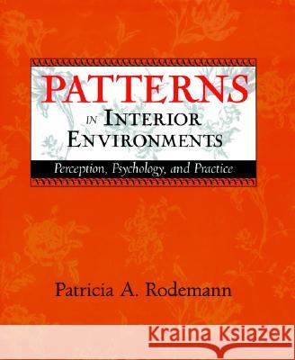 Patterns in Interior Environments : Perception, Psychology, and Practice Patricia Rodemann 9780471241621