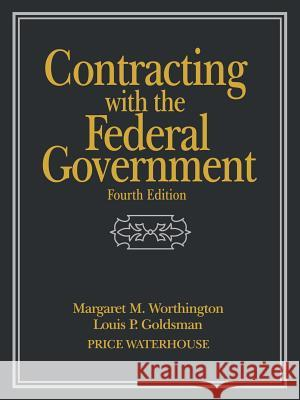 Contracting with the Federal Government Margaret M. Worthington Louis P. Goldsman Worthington 9780471242185