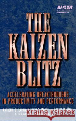 The Kaizen Blitz : Accelerating Breakthroughs in Productivity and Performance Anthony C. Laraia Laraia                                   Of Associatio 9780471246480