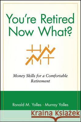 You're Retired Now What?: Money Skills for a Comfortable Retirement Ronald M. Yolles Murray Yolles 9780471248361