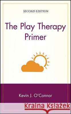 The Play Therapy Primer Kevin John O'Connor O'Connor 9780471248736