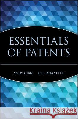 Essentials of Patents Andy Gibbs Bob Dematteis 9780471250500