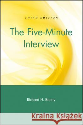 The Five-Minute Interview Richard H. Beatty 9780471250838 John Wiley & Sons