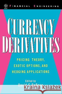 Currency Derivatives: Pricing Theory, Exotic Options, and Hedging Applications David DeRosa DeRosa                                   David F. DeRosa 9780471252672