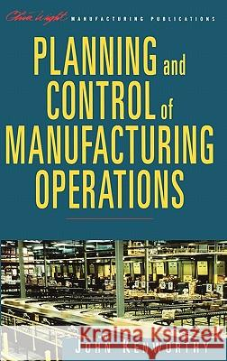 Planning and Control of Manufacturing Operations John Kenworthy 9780471253396