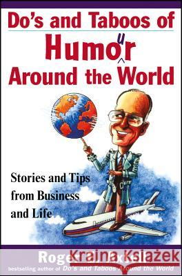 Do's and Taboos of Humor Around the World : Stories and Tips from Business and Life Roger E. Axtell Axtell 9780471254034