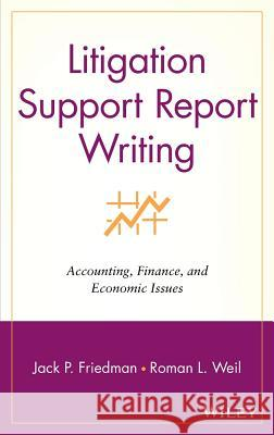 Litigation Support Report Writing : Accounting, Finance, and Economic Issues Jack P. Friedman Roman L. Weil Roman L. Weil 9780471262909