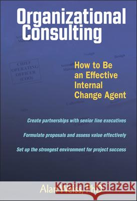 Organizational Consulting: How to Be an Effective Change Agent Alan Weiss 9780471263784