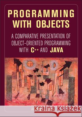 Programming with Objects: A Comparative Presentation of Object-Oriented Programming with C++ and Java Avinash Kak Avinash C. Kak 9780471268529