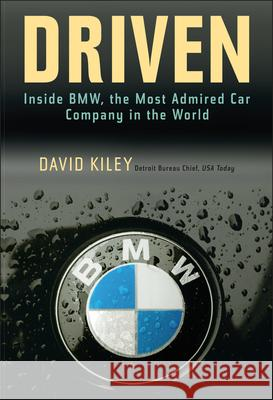 Driven : Inside BMW, the Most Admired Car Company in the World David Kiley 9780471269205