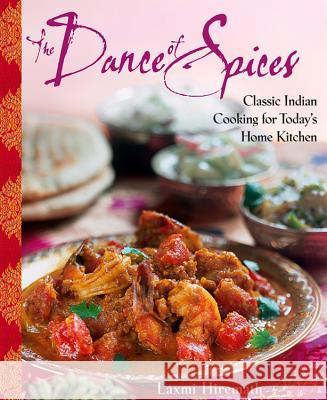 The Dance of Spices: Classic Indian Cooking for Today's Home Kitchen Laxmi Hiremath 9780471272731