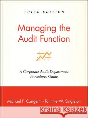 Managing the Audit Function: A Corporate Audit Department Procedures Guide Michael P. Cangemi Tommie Singleton 9780471281191