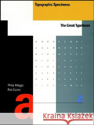 Typographic Specimens: The Great Typefaces Rob Carter Philip B. Meggs Philip B. Meggs 9780471284291