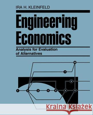 Engineering Economics Analysis for Evaluation of Alternatives Ira H. Kleinfield Kleinfeld                                Ira H. Kleinfeld 9780471284642