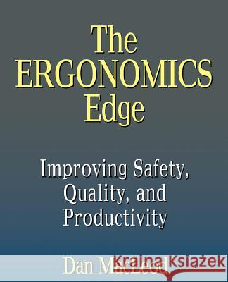 The Ergonomics Edge: Improving Safety, Quality, and Productivity Dan MacLeod MacLeod 9780471285113