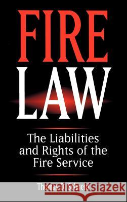 Fire Law : The Liabilities and Rights of the Fire Service Thomas D. Schneid 9780471286233