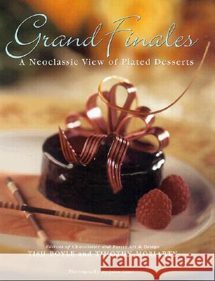 Grand Finales: The Art of the Plated Dessert Tish Boyle Timothy Moriarty Michael Schneider 9780471287698